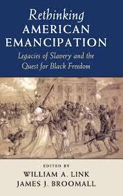 rethinking american emancipation legacies of slavery and the