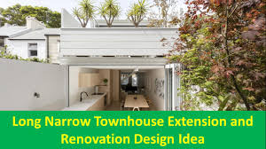 long narrow townhouse extension and renovation design idea youtube