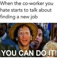 New Job Meme - all time funniest memes about getting a new job