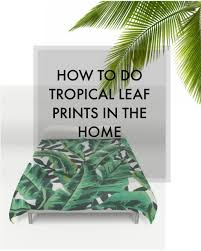 Home Interior Prints by Kat Got The Cream Try The Trend Tropical Leaf Prints
