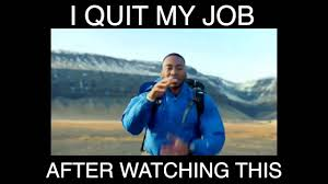 Quit Work Meme - have the courage to follow your dreams youtube