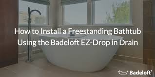 How To Change Drain In Bathtub How To Install A Freestanding Bathtub Using The Badeloft Ez Drop