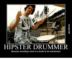 Drummer Meme - hipster drummer because recording a cover in a studio is too