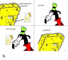 wait iz dis pee gooby went sum lemeaid sur dolan gooby pls k