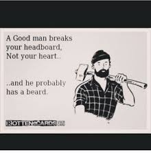 Good Man Meme - a good man breaks your headboard not your heart and he probably has
