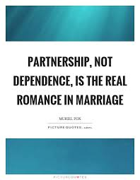 Romantic Marriage Quotes Partnership Not Dependence Is The Real Romance In Marriage