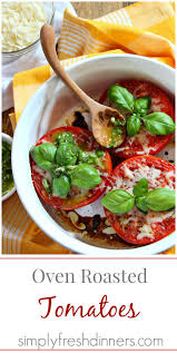 oven roasted tomatoes with goat cheese and basil simply fresh