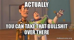 Bullshit Meme - actually you can take that bullshit over there buzz and woody toy