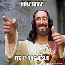 Holy Crap Meme - holy crap its f ing jesus cool jesus make a meme