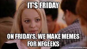 Mean Girl Memes - it s friday on fridays we make memes for nfgeeks mean girls meme