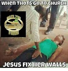 Church Meme Generator - when thots go to church jesus fix her walls church meme on