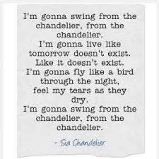 Im Gonna Swing From The Chandelier Sia Quotes About Relationship Ordinary Quotes