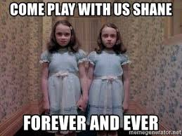 Forever And Ever Meme - come play with us shane forever and ever shining twins meme