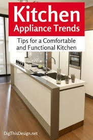 kitchen appliance trends tips for a comfortable and functional