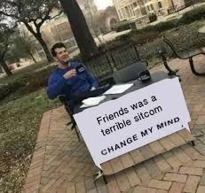 Sitcom Meme - friends was a terrible sitcom meme xyz