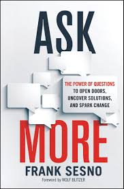 Open Ask More The Power Of Questions To Open Doors Uncover Solutions