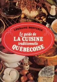 livre de cuisine traditionnelle le guide de la cuisine traditionnelle québécoise cuisine du québec com