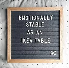 emotionally stable like an ikea table quote just for laughs