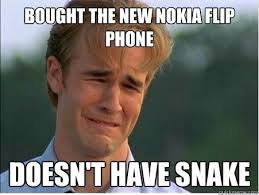 Flip Phone Meme - bought the new nokia flip phone doesn t have snake 1990s