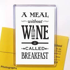 a meal without wine is called breakfast a meal without wine magnet filler by of lemons