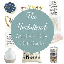 Uncluttered Look The Uncluttered Mother U0027s Day Gift Guide Simply Organized