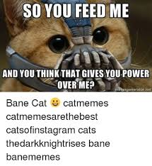 Bane Meme Generator - so you feed me and youthink that gives youpower over me