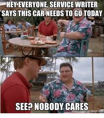 Writer Memes - hey everyone service writer says this carneeds to go today see