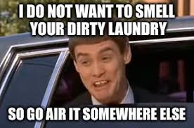 Dirty Laundry Meme - image tagged in dirty laundry jim carrey dumb and dumber imgflip