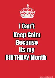 Keep Calm Meme Creator - meme maker i cant keep calm because its my birthday month