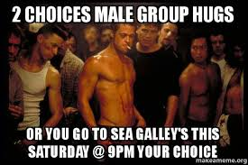 Group Hug Meme - 2 choices male group hugs or you go to sea galley s this saturday
