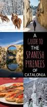 travel guide to visiting the spanish pyrenees of catalonia a