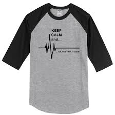 T shirts 2017 summer Keep Calm and Not That Calm Funny EKG Heart