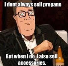 Propane And Propane Accessories Meme - i ll tell ya hwhat tv pinterest memes meme and random stuff