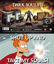 Dark Souls Meme - the huh dark souls 2 collector s edition meme shut up and take