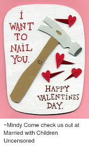 Happy Valentines Day Memes - want to nail you happy valentines day mindy come check us out at