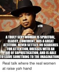 Sexy Women Memes - atruly sexy woman is spiritual classyconfident has a great