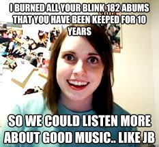 Blink 182 Meme - i burned all your blink 182 abums that you have been keeped for 10