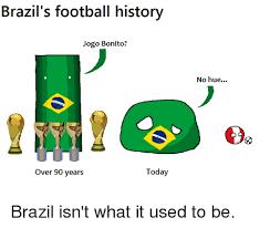 Hue Meme - brazil s football history jogo bonito today over 90 years no hue