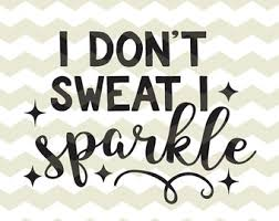 i don t sweat i sparkle i sparkle etsy