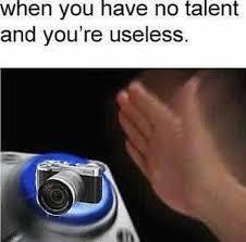 Meme Camera - it s just a fancy ass camera you ain t shit meme by