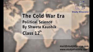 the cold war era political science by shweta kaushik xii l1 youtube