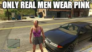 Real Men Wear Pink Meme - only real men wear pink imgflip