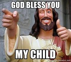 Child Of God Meme - god bless you my child troll god meme generator