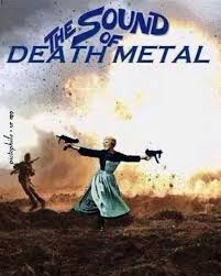 Sound Of Music Meme - the sound of death metal know your meme