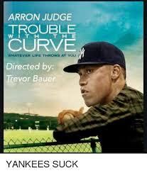 Yankees Suck Memes - arron judge trouble curve directed by trevor bauer wi t h t h e