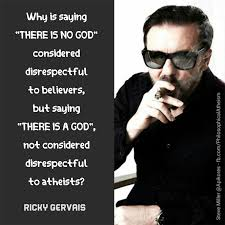 Disrespectful Memes - ricky gervais disrespectful to believers philosophical atheism