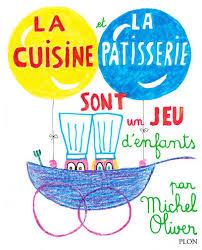 livre de cuisine patisserie livre la cuisine et la pâtisserie sont un jeu d enfants oliver