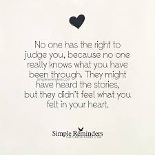 Feel Better Love Quotes by No One Has The Right To Judge You Because No One Really Knows
