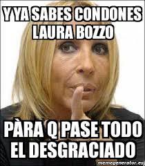 Memes De Laura - meme personalizado y ya sabes condones laura bozzo p罌ra q pase