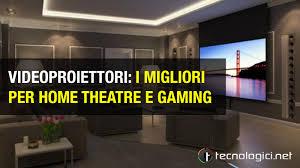 i migliori videoproiettori economici per home theatre e gaming